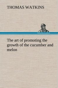 The art of promoting the growth of the cucumber and melon in a s