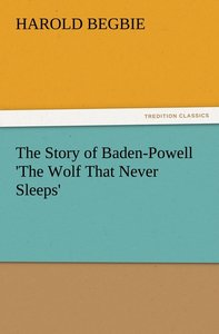 The Story of Baden-Powell 'The Wolf That Never Sleeps'