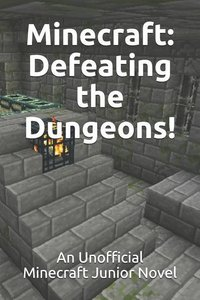 Minecraft: Defeating the Dungeons!: An Unofficial Minecraft Juni