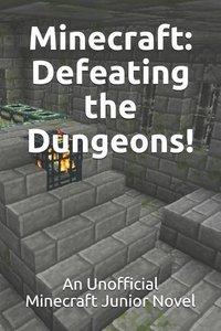 Minecraft: Defeating the Dungeons!: An Unofficial Minecraft Juni