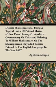 Digesta Shakespeareana; Being A Topical Index Of Printed Matter