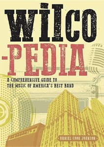 Wilcopedia: A Comprehensive Guide to the Music of America\'s Bes