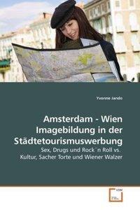 Amsterdam - Wien Imagebildung in der Städtetourismuswerbung