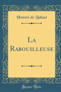 La Rabouilleuse (Classic Reprint)