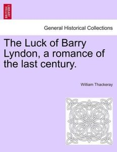 The Luck of Barry Lyndon, a romance of the last century.