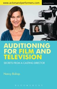 Auditioning for Film and Television: Secrets from a Casting Dire