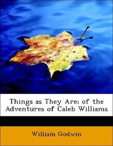 Things as They Are; of the Adventures of Caleb Williams