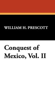 Conquest of Mexico, Vol. II