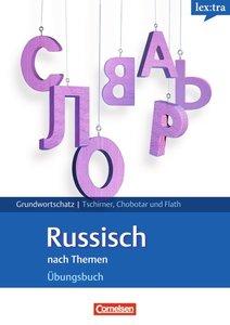Russisch Grund- und Aufbauwortschatz nach Themen. Übungsbuch Gru