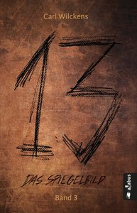 Dreizehn. Das Spiegelbild. Band 3: Roman (13. Dark Fantasy, Stea
