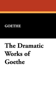 The Dramatic Works of Goethe
