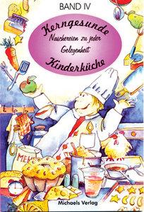 Kerngesunde Kinderküche IV. Naschereien zu jeder Gelegenheit