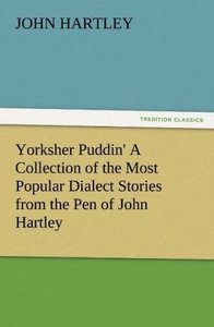 Yorksher Puddin' A Collection of the Most Popular Dialect Storie