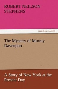 The Mystery of Murray Davenport A Story of New York at the Prese