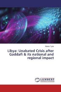 Libya: Unabated Crisis after Gaddafi & its national and regional