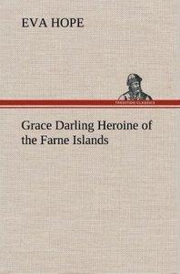 Grace Darling Heroine of the Farne Islands