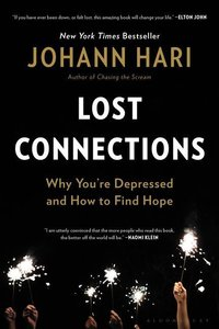 Lost Connections: Uncovering the Real Causes of Depression - And
