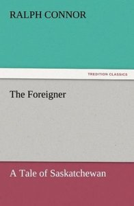The Foreigner A Tale of Saskatchewan