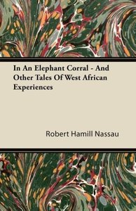 In An Elephant Corral - And Other Tales Of West African Experien