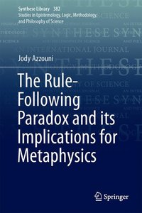 The Rule-Following Paradox and its Implications for Metaphysics