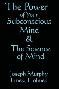 The Science of Mind & The Power of Your Subconscious Mind