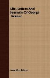 Life, Letters And Journals Of George Ticknor