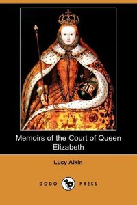 Memoirs of the Court of Queen Elizabeth (Dodo Press)