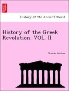 History of the Greek Revolution. VOL. II