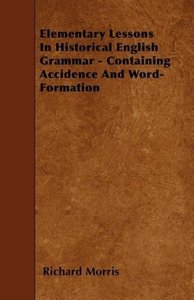 Elementary Lessons In Historical English Grammar - Containing Ac