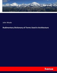 Rudimentary Dictionary of Terms Used in Architecture