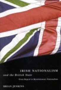 Irish Nationalism and the British State: From Repeal to Revoluti