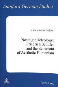 Nostalgic Teleology:. Friedrich Schiller and the Schemata of Aes