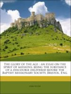 The glory of the age : an essay on the spirit of missions, being