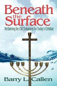Beneath the Surface, Reclaiming the Old Testament for Today's Ch