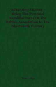Advancing Science - Being The Personal Reminiscences Of The Brit