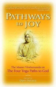 Pathways to Joy: The Master Vivekananda on the Four Yoga Paths t