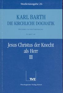 Kirchliche Dogmatik Bd. 26 - Jesus Christus der Knecht als Herr