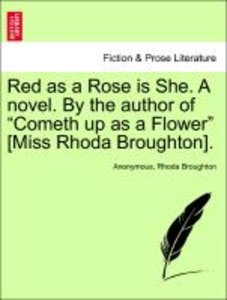 "Red as a Rose is She. A novel. By the author of ""Cometh up as a"