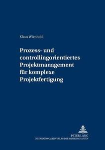 Prozess- und Controllingorientiertes Projektmanagement für kompl