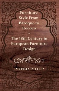 Furniture Style from Baroque to Rococo - The 18th Century in Eur
