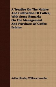 A Treatise On The Nature And Cultivation Of Coffee; With Some Re