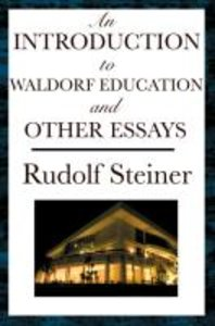 An Introduction to Waldorf Education and Other Essays