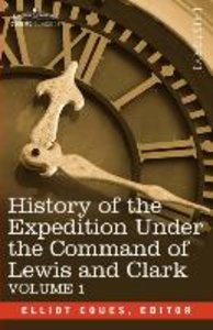 History of the Expedition Under the Command of Lewis and Clark,