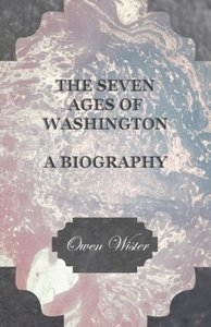 The Seven Ages of Washington - A Biography