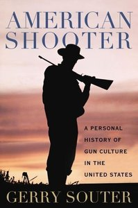 American Shooter: A Personal History of Gun Culture in the Unite