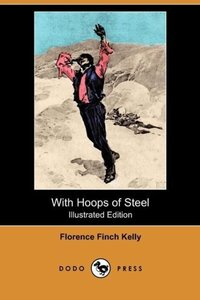 With Hoops of Steel (Illustrated Edition) (Dodo Press)