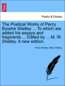 The Poetical Works of Percy Bysshe Shelley ... To which are adde