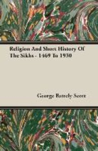 Religion And Short History Of The Sikhs - 1469 To 1930
