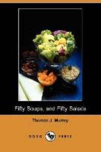 Fifty Soups, and Fifty Salads (Dodo Press)