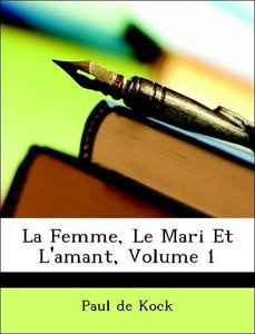 La Femme, Le Mari Et L'amant, Volume 1